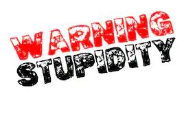 Warning Stupidity